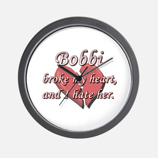 Bobbi broke my heart and I hate her Wall Clock