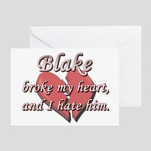 Blake broke my heart and I hate him Greeting Card
