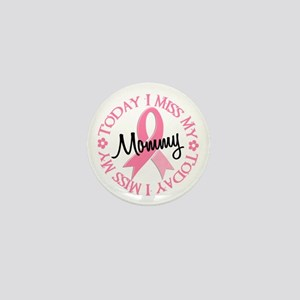 I Miss My Mommy 2 BREAST CANCER Mini Button