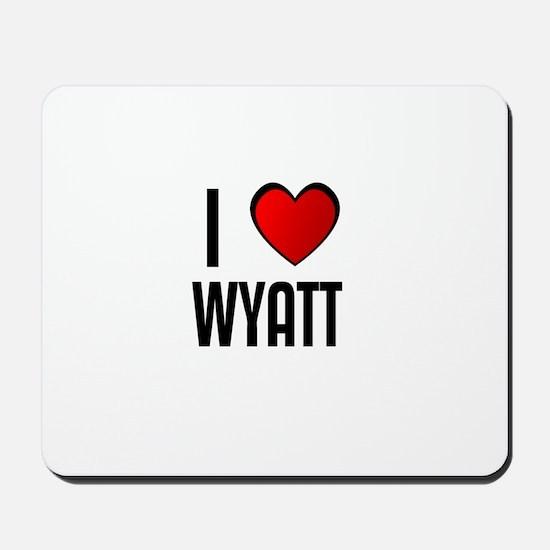 I LOVE WYATT Mousepad