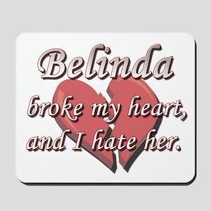 Belinda broke my heart and I hate her Mousepad