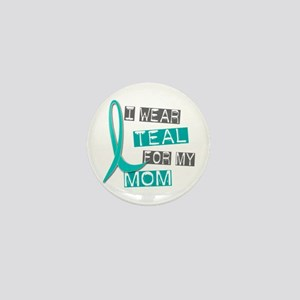 I Wear Teal For My Mom 37 Mini Button