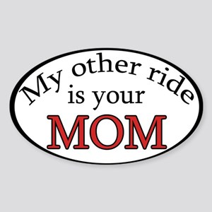 My Other Ride is your Mom Oval Sticker