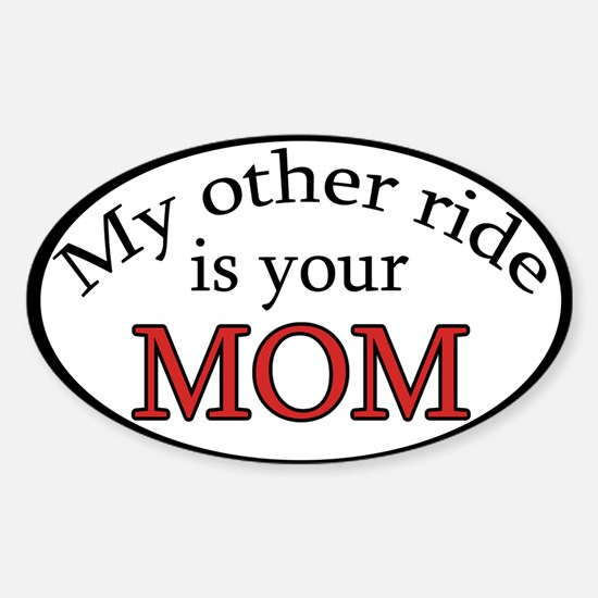 My Other Ride is your Mom Oval Decal