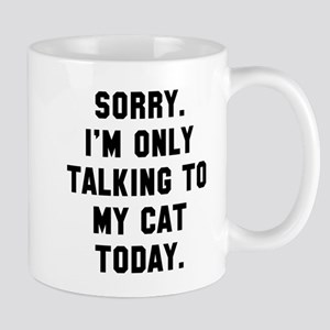 I'm only talking to my cat today Mug