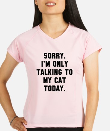 I'm only talking to my cat Performance Dry T-Shirt