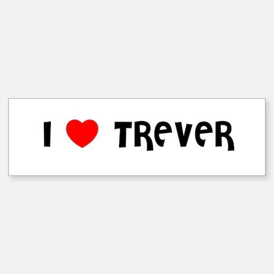I LOVE TREVER Bumper Bumper Bumper Sticker
