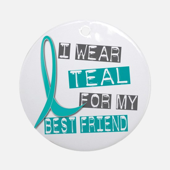 I Wear Teal For My Best Friend 37 Ornament (Round)