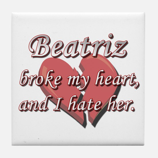Beatriz broke my heart and I hate her Tile Coaster