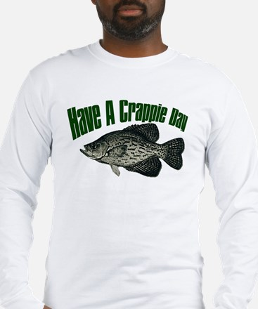 Have a crappie day Long Sleeve T-Shirt