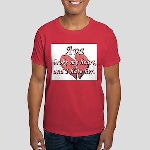 Ava broke my heart and I hate her Dark T-Shirt