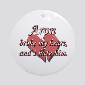 Aron broke my heart and I hate him Ornament (Round