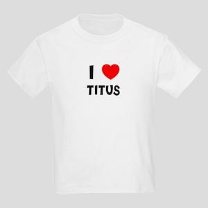 I LOVE TITUS Kids T-Shirt