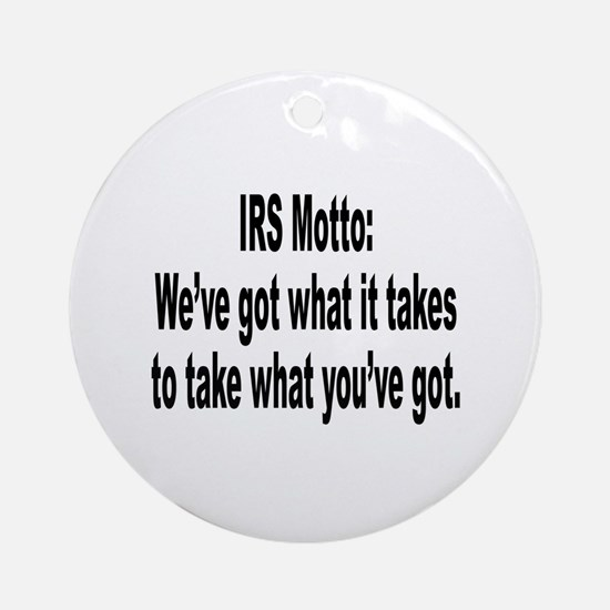 IRS Tax Motto Humor Ornament (Round)