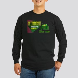 Retirement Fun. Long Sleeve Dark T-Shirt