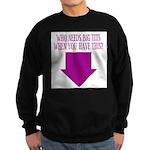 Who Needs Big Tits? Sweatshirt (dark)