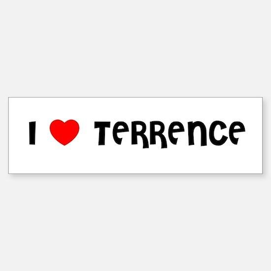 I LOVE TERRENCE Bumper Bumper Bumper Sticker