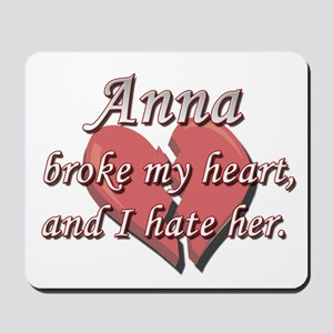 Anna broke my heart and I hate her Mousepad