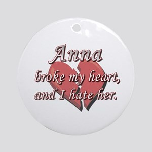 Anna broke my heart and I hate her Ornament (Round
