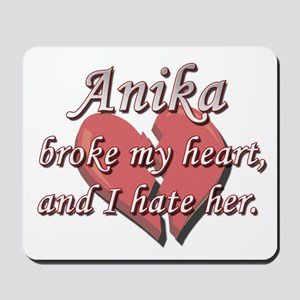 Anika broke my heart and I hate her Mousepad