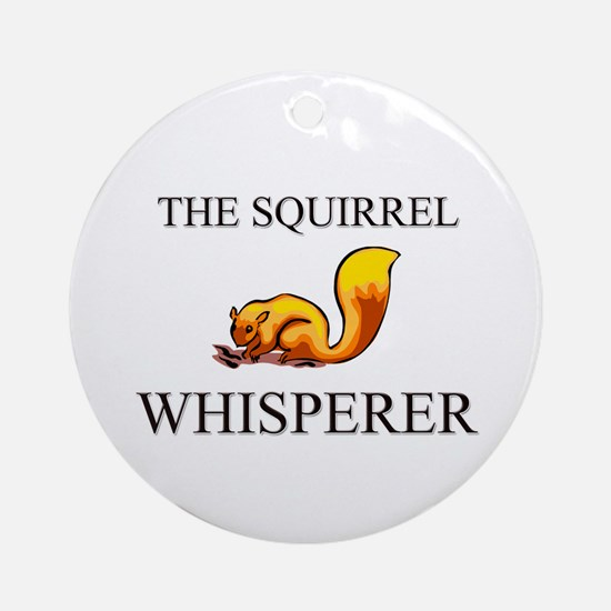 The Squirrel Whisperer Ornament (Round)