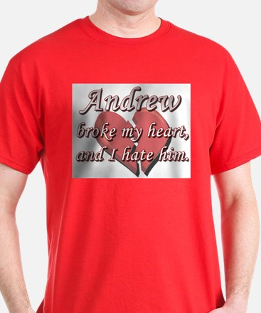 Andrew broke my heart and I hate him T-Shirt