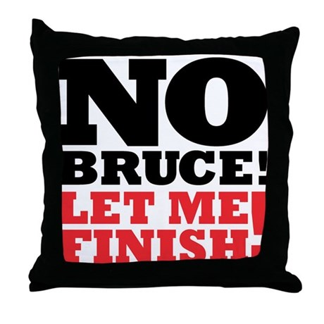 No Bruce! Let Me Finish! Throw Pillow