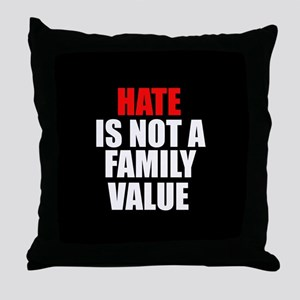 Hate is not a Family Value Throw Pillow
