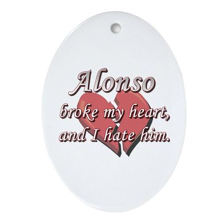Alonso broke my heart and I hate him Ornament (Ova