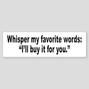 Whisper My Favorite Words Humor Bumper Sticker