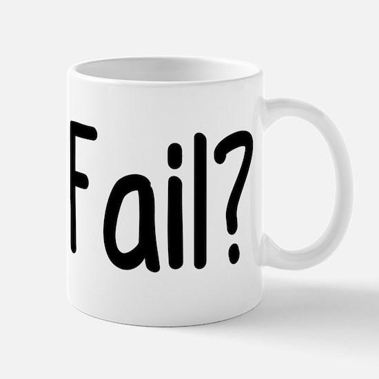Got Fail? Mug