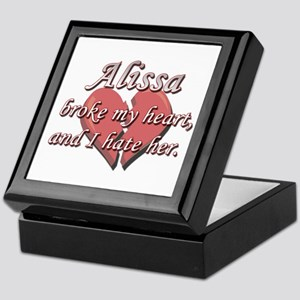 Alissa broke my heart and I hate her Keepsake Box