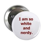 "I am so white and nerdy. 2.25"" Button (10 pac"