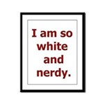 I am so white and nerdy. Framed Panel Print