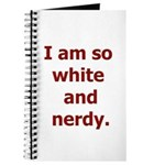 I am so white and nerdy. Journal