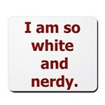 I am so white and nerdy. Mousepad