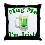 Mug Me I'm Irish Throw Pillow