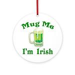 Mug Me I'm Irish Ornament (Round)