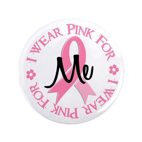 """I Wear Pink For ME 38 3.5"""" Button"""