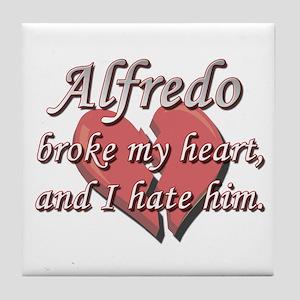 Alfredo broke my heart and I hate him Tile Coaster