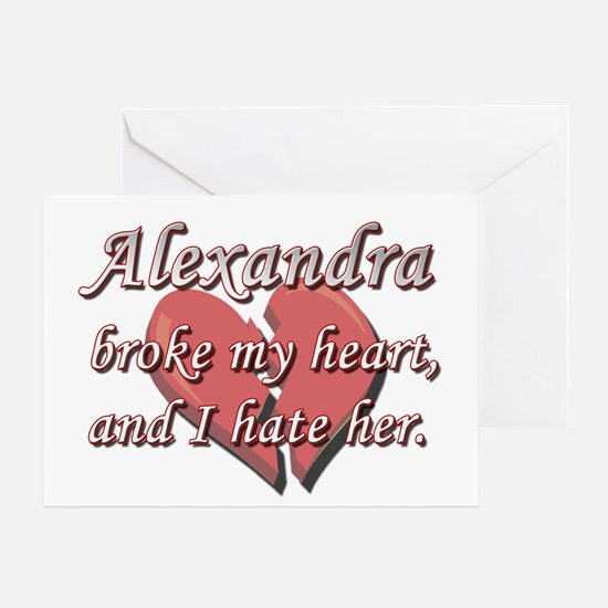 Alexandra broke my heart and I hate her Greeting C
