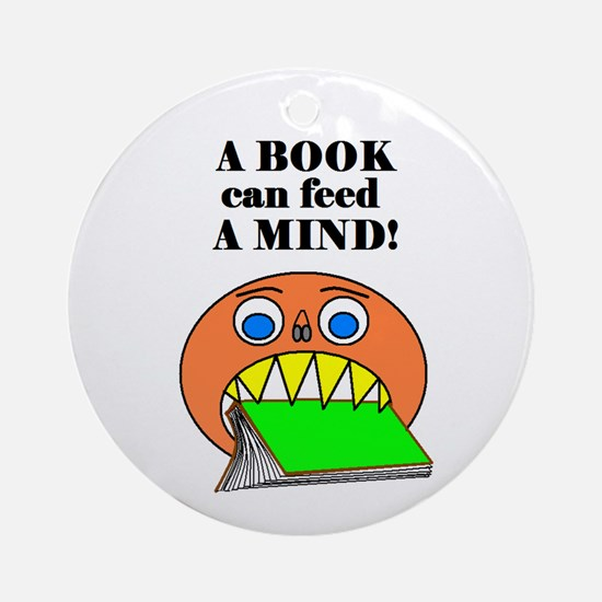 A BOOK CAN FEED A MIND Ornament (Round)
