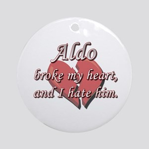 Aldo broke my heart and I hate him Ornament (Round