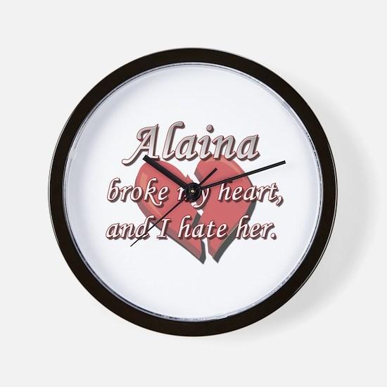 Alaina broke my heart and I hate her Wall Clock