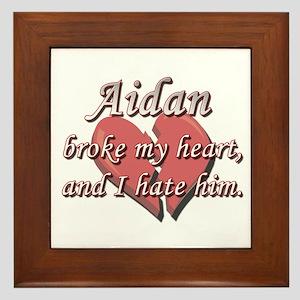 Aidan broke my heart and I hate him Framed Tile