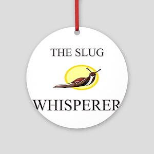 The Slug Whisperer Ornament (Round)