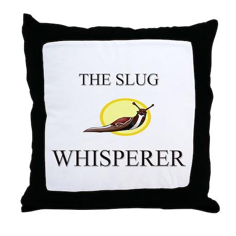 The Slug Whisperer Throw Pillow