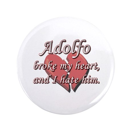 """Adolfo broke my heart and I hate him 3.5"""" Button"""