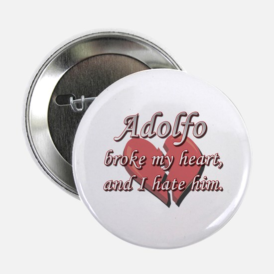 """Adolfo broke my heart and I hate him 2.25"""" Button"""