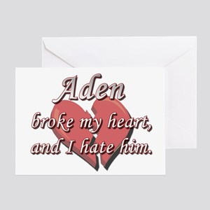 Aden broke my heart and I hate him Greeting Card